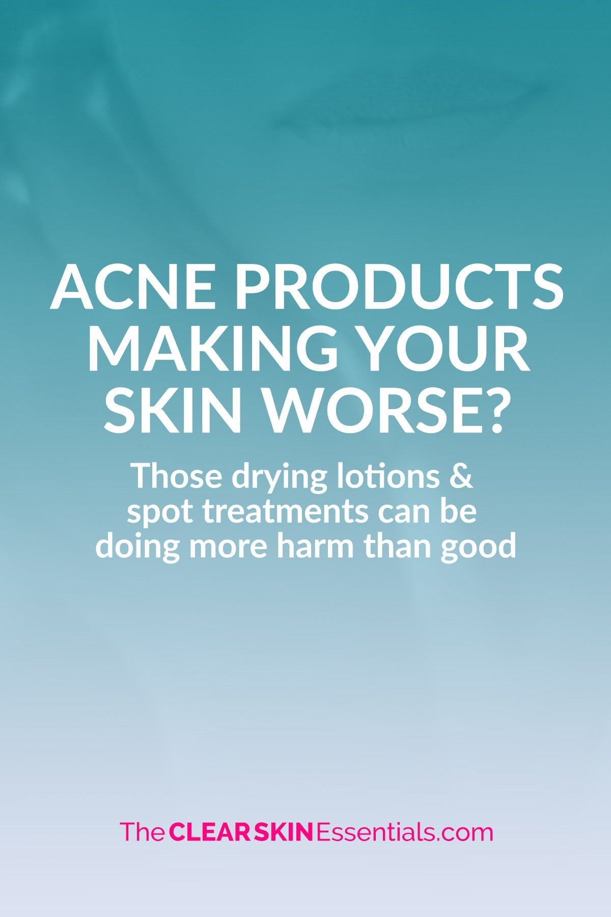 Why acne products are just making the problem worse.