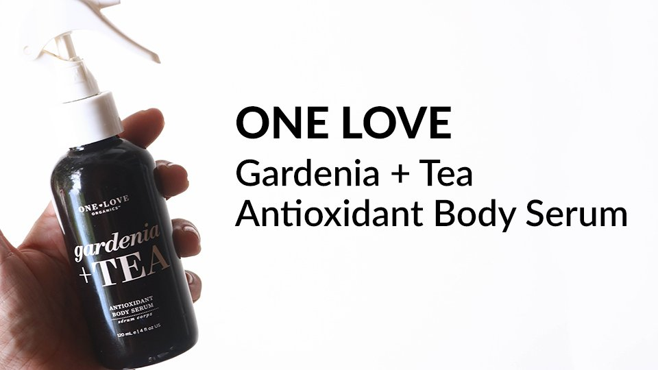 One Love Organics Gardenia + Tea Antioxidant Body Serum review.