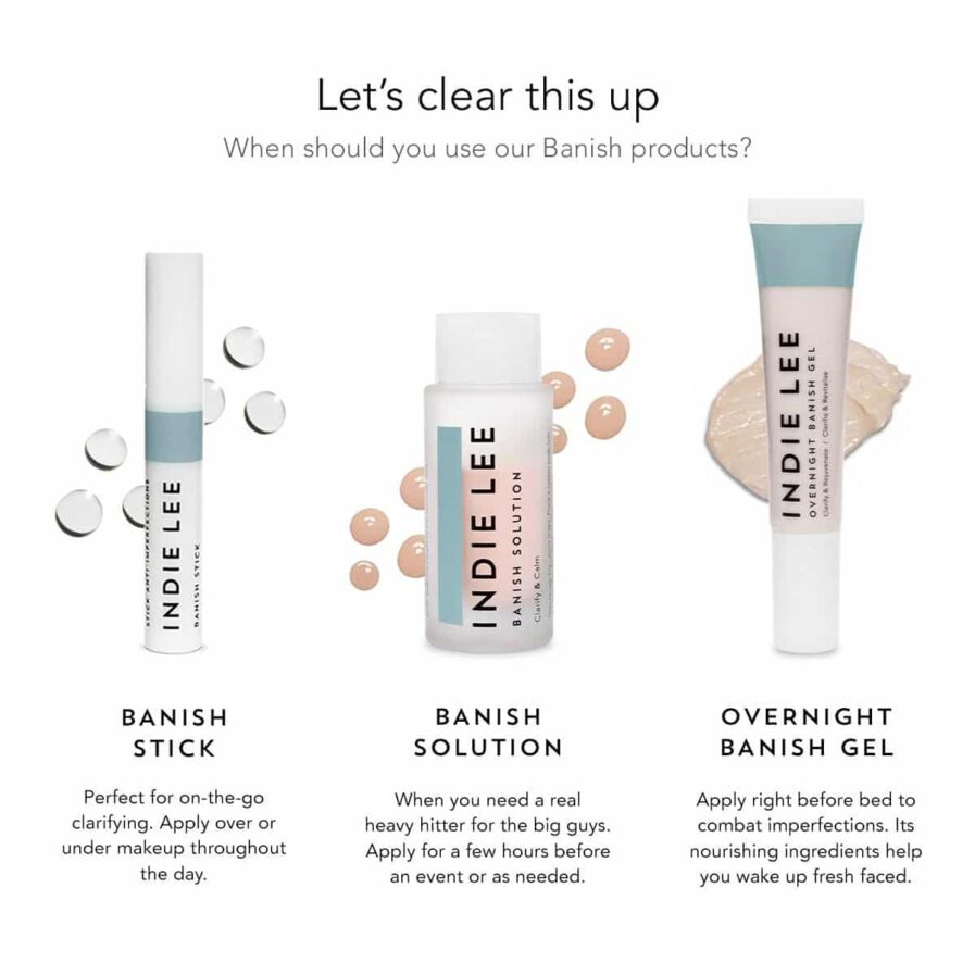 Comparison of Indie Lee Banish Collection acne treatment products Banish Stick, Banish Solution, and Overnight Banish Gel to clear up pimples and blemishes.