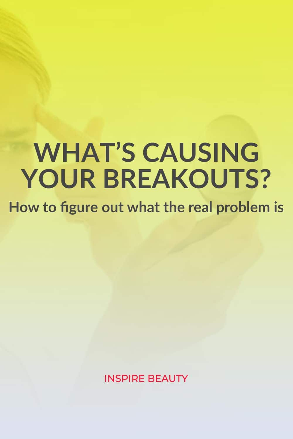 How to figure out what's causing your acne and breakouts.