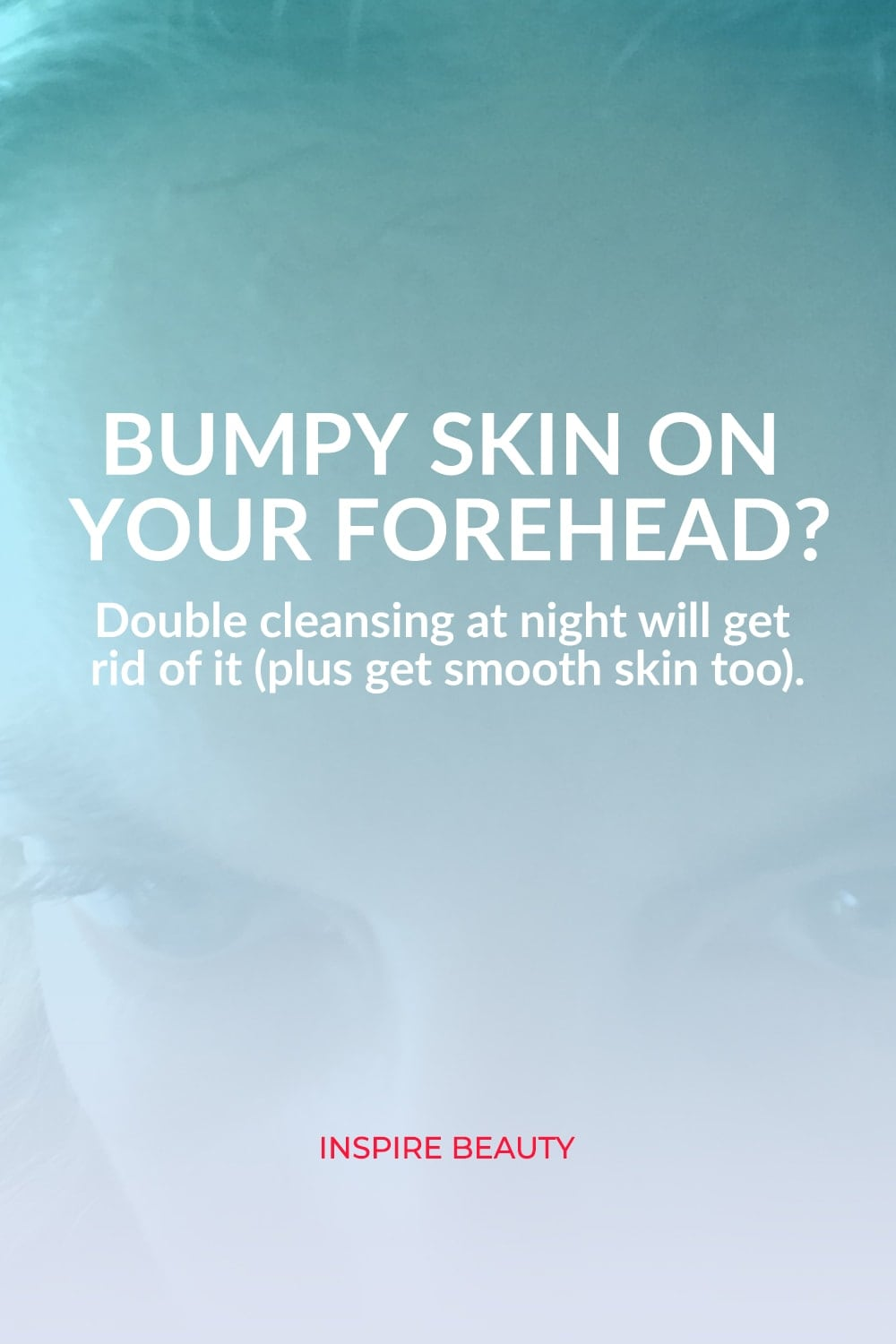 How to get rid of bumpy forehead texture with double cleansing.