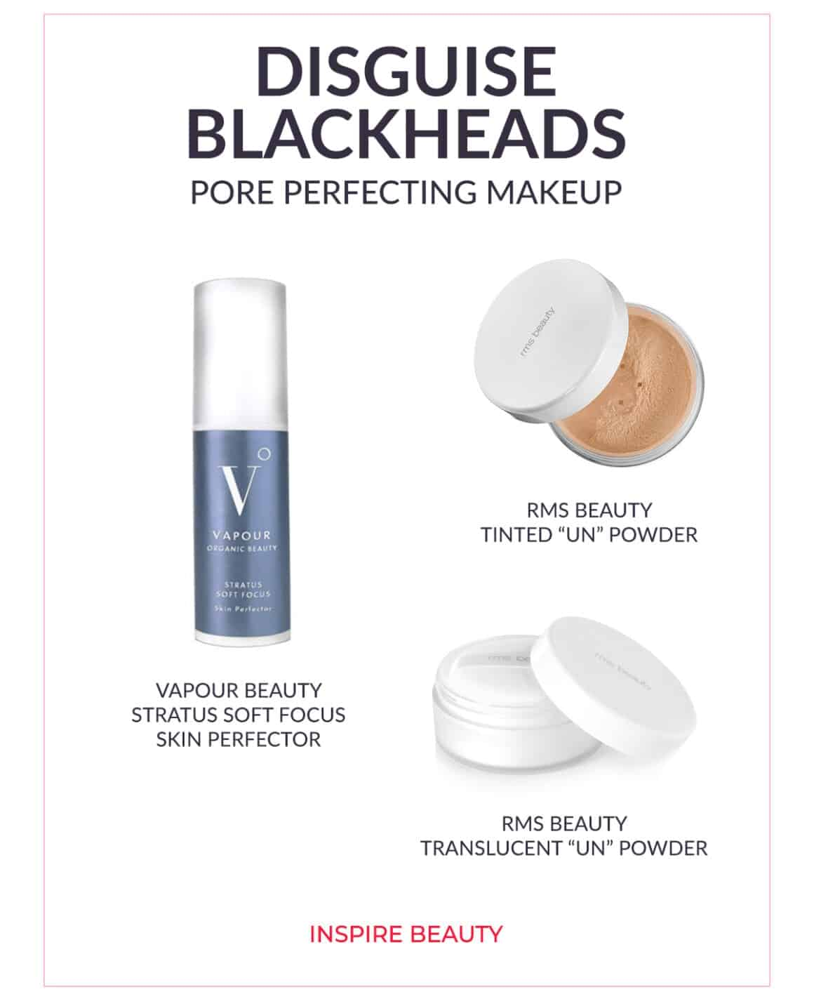 Recommended products from Vapour Organic Beauty and RMS Beauty to make skin appear poreless and disguise blackheads.