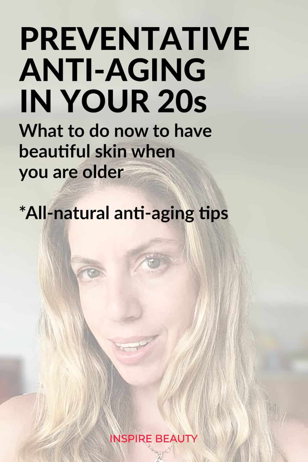 Preventative anti-aging in your 20s, all natural anti-aging tips on how to have great skin as you get older.