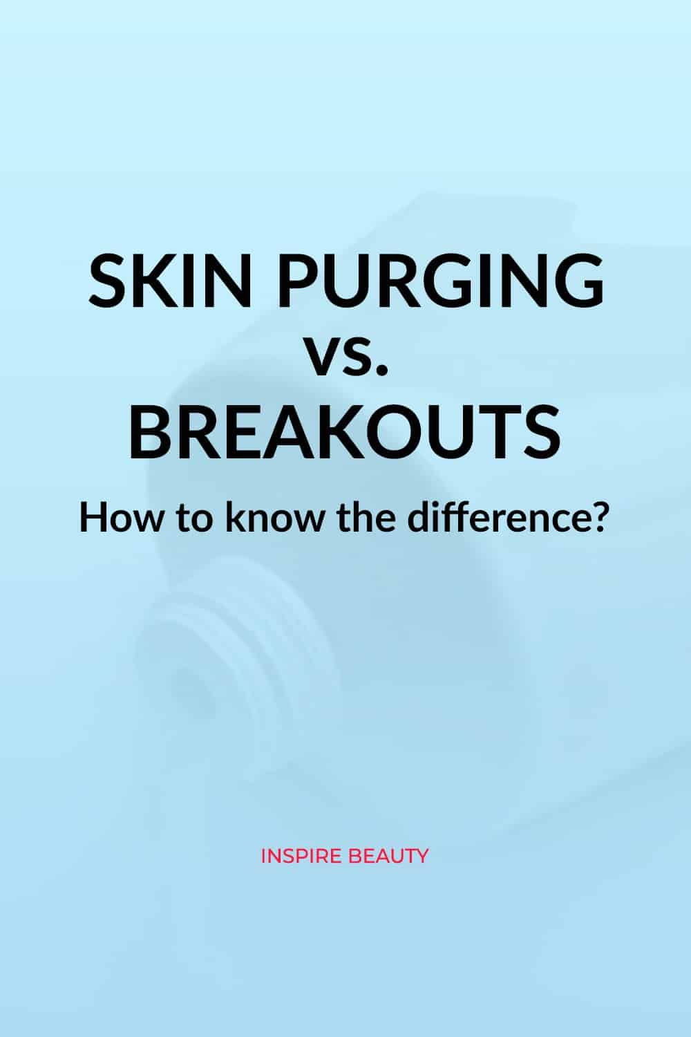 Find out the difference between skin purging and breakout.
