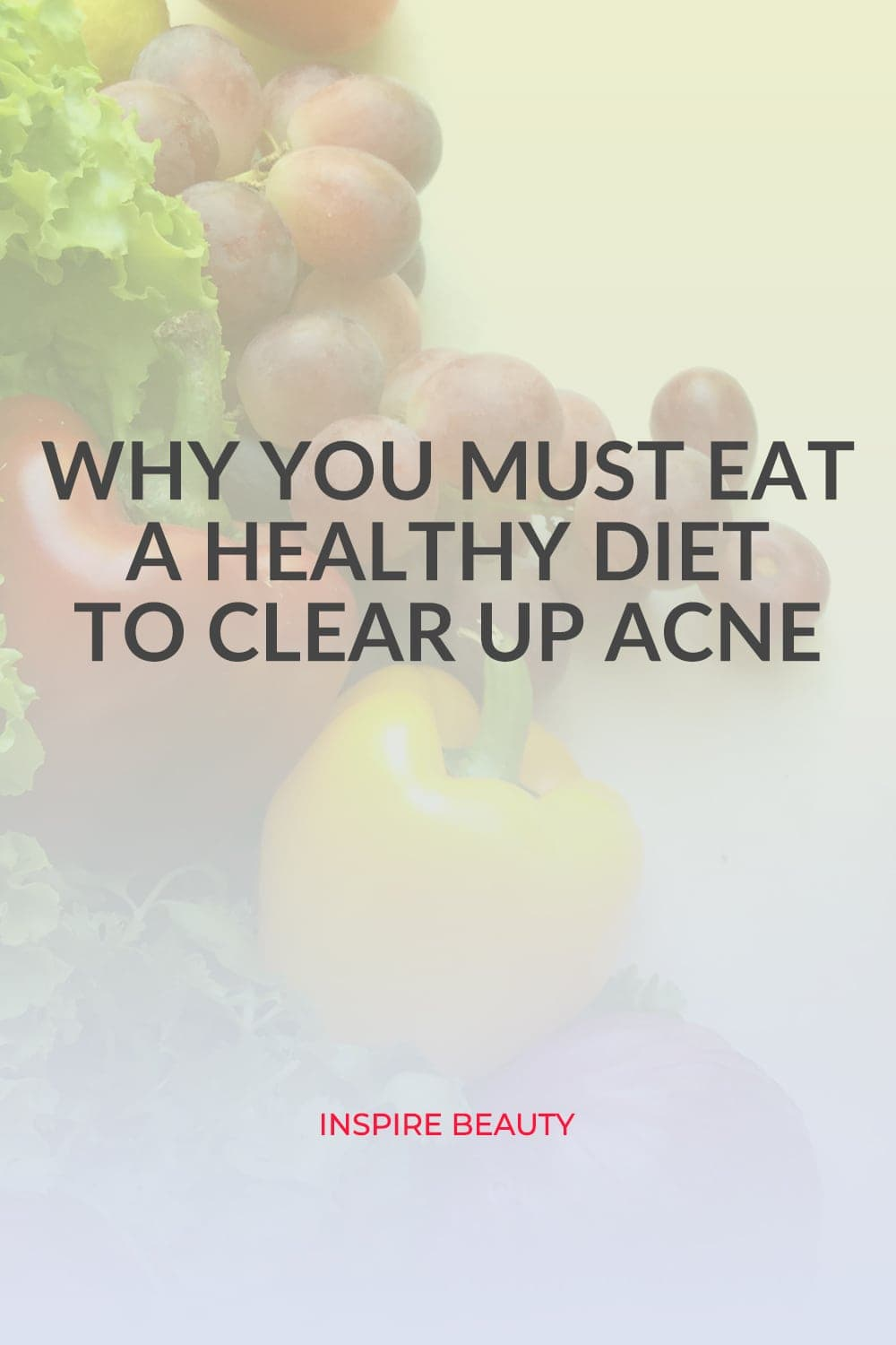 Why eating a healthy diet is so important for clearing up breakouts and acne